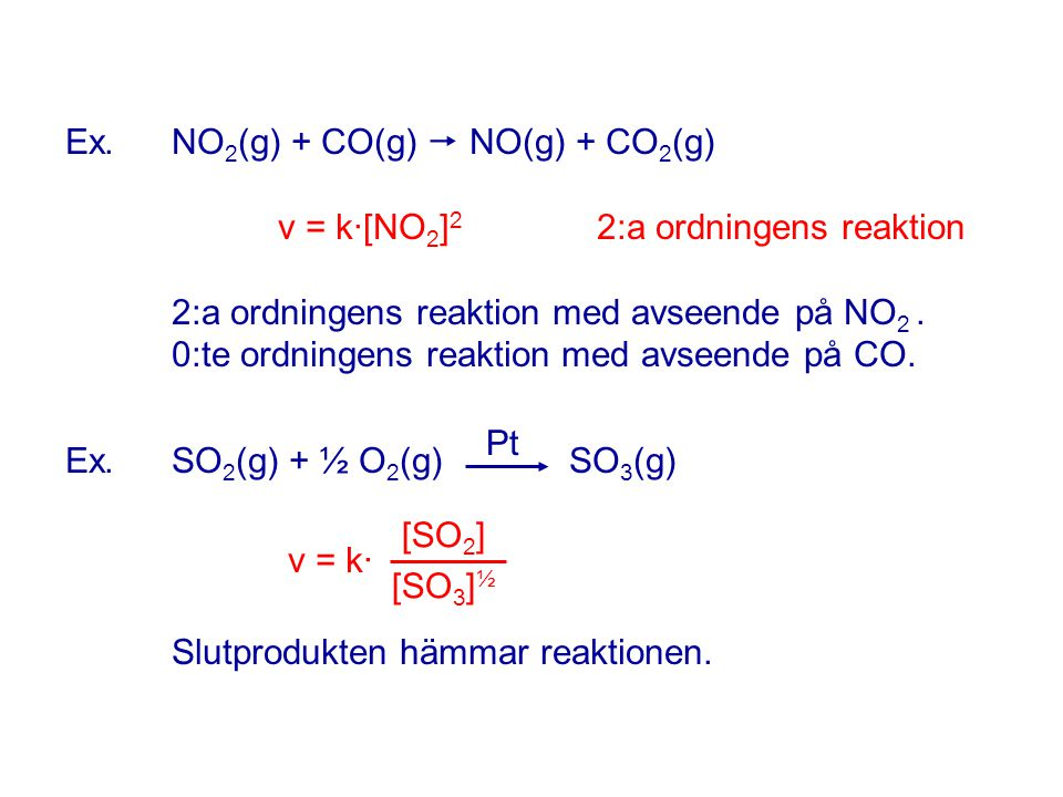 Ex. NO2(g) + CO(g)  NO(g) + CO2(g). v = k·[NO2]2